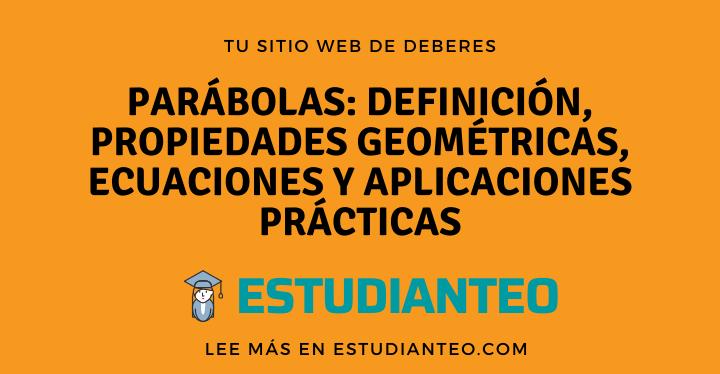 , Parábolas: Definición, propiedades geométricas, ecuaciones y aplicaciones prácticas, Estudianteo