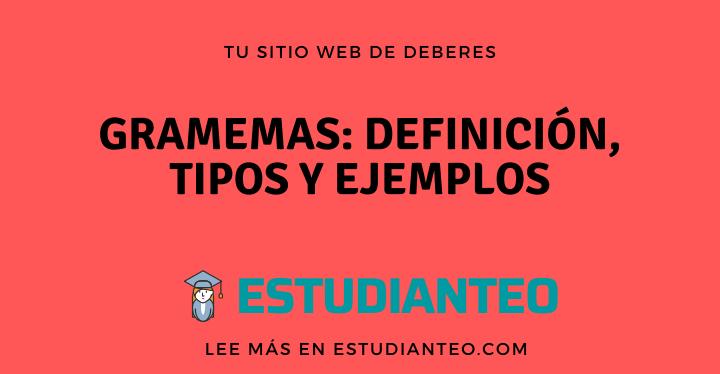 , Gramemas: Definición, Tipos y Ejemplos, Estudianteo